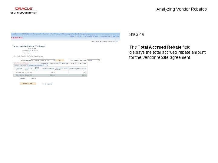Analyzing Vendor Rebates Step 46 The Total Accrued Rebate field displays the total accrued