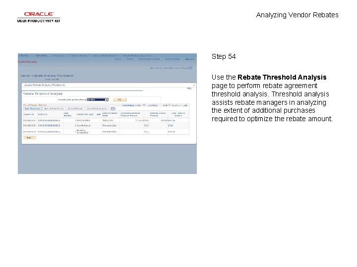 Analyzing Vendor Rebates Step 54 Use the Rebate Threshold Analysis page to perform rebate