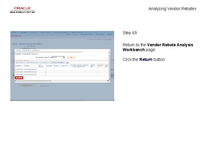 Analyzing Vendor Rebates Step 69 Return to the Vendor Rebate Analysis Workbench page. Click