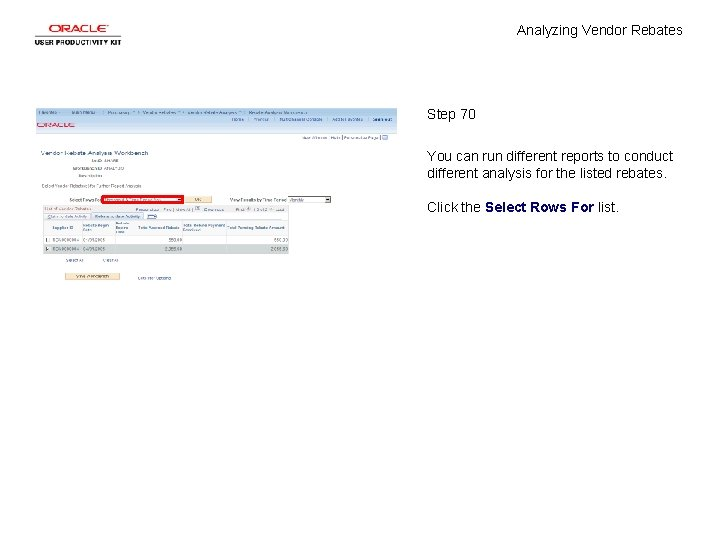 Analyzing Vendor Rebates Step 70 You can run different reports to conduct different analysis