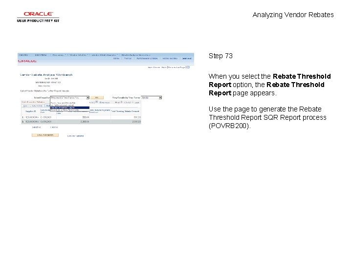 Analyzing Vendor Rebates Step 73 When you select the Rebate Threshold Report option, the