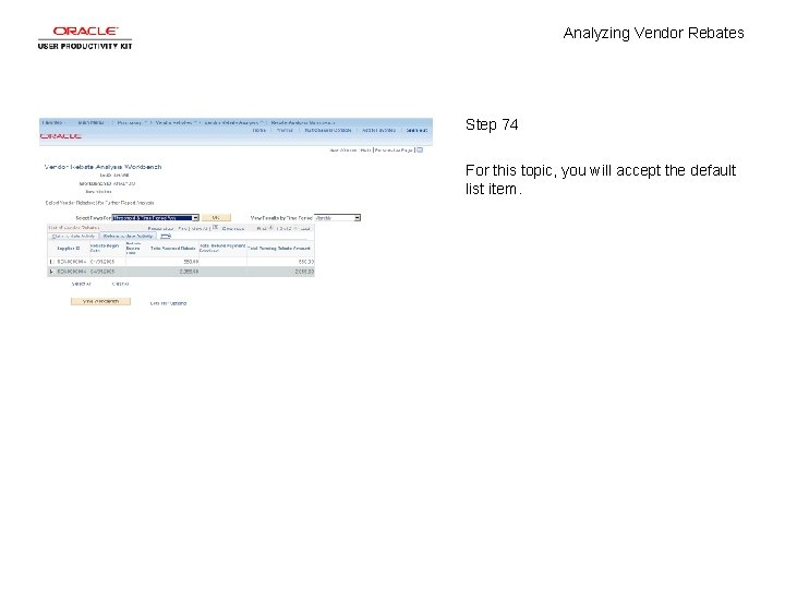 Analyzing Vendor Rebates Step 74 For this topic, you will accept the default list