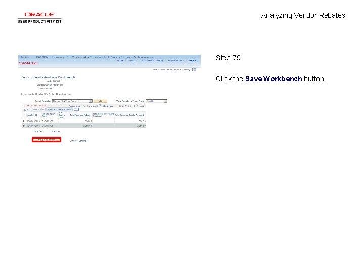 Analyzing Vendor Rebates Step 75 Click the Save Workbench button.