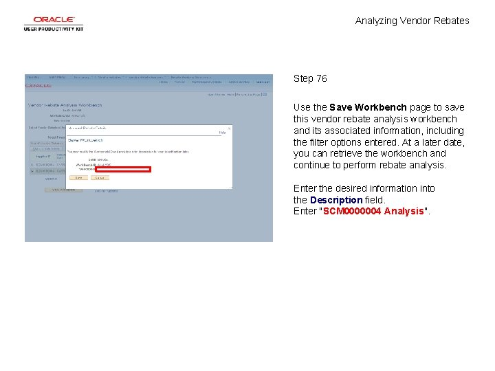 Analyzing Vendor Rebates Step 76 Use the Save Workbench page to save this vendor