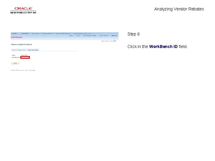 Analyzing Vendor Rebates Step 6 Click in the Work. Bench ID field.