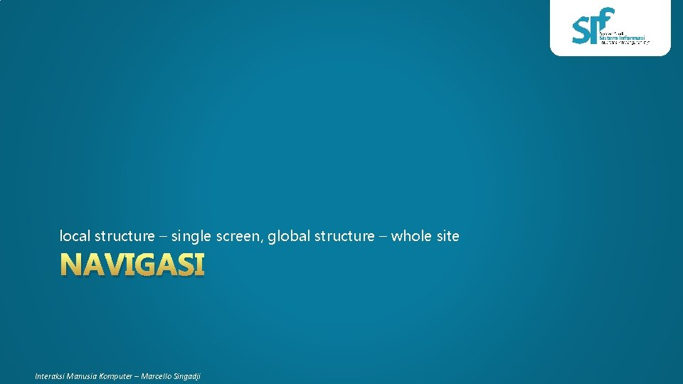 local structure – single screen, global structure – whole site NAVIGASI Interaksi Manusia Komputer