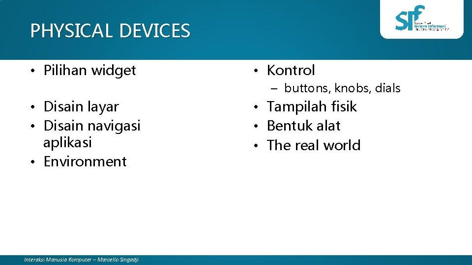 PHYSICAL DEVICES • Pilihan widget • Kontrol – buttons, knobs, dials • Disain layar
