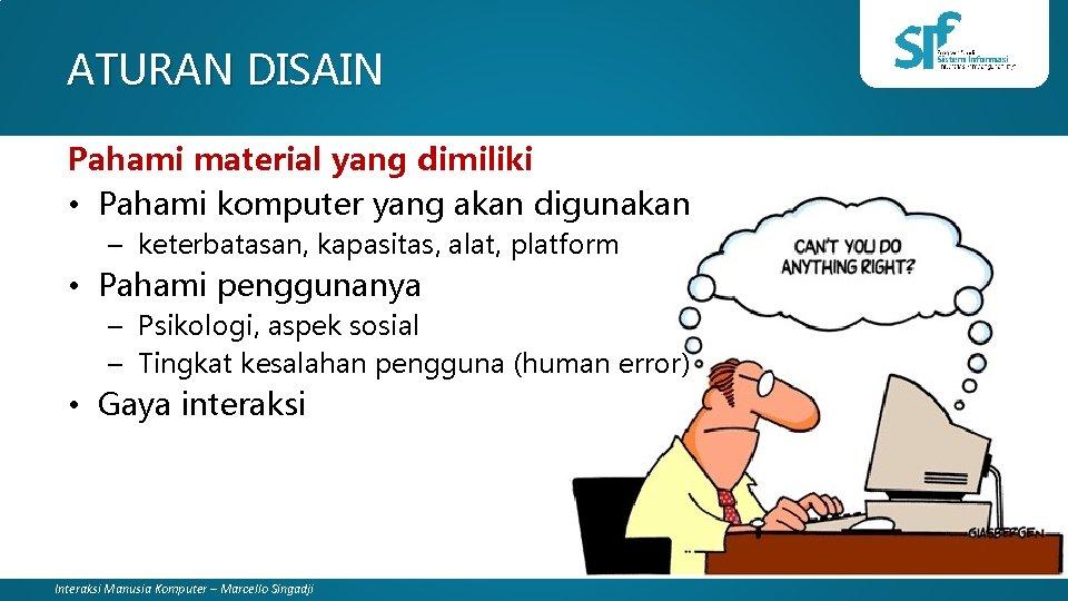 ATURAN DISAIN Pahami material yang dimiliki • Pahami komputer yang akan digunakan – keterbatasan,