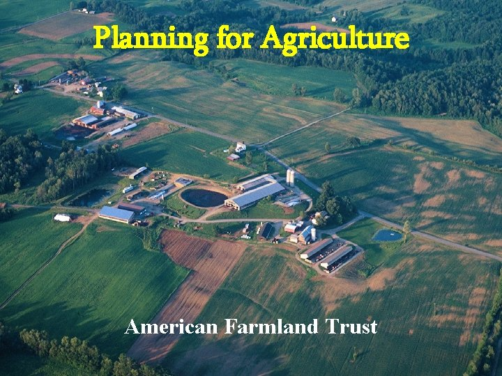 Planning for Agriculture American Farmland Trust