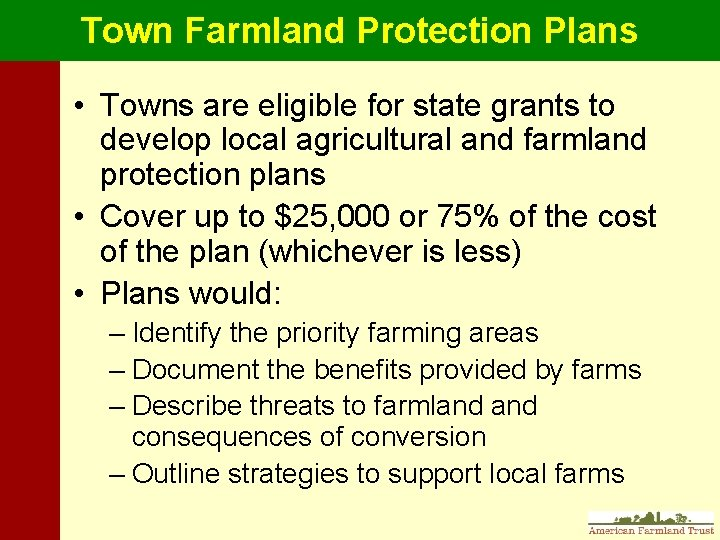 Town Farmland Protection Plans • Towns are eligible for state grants to develop local