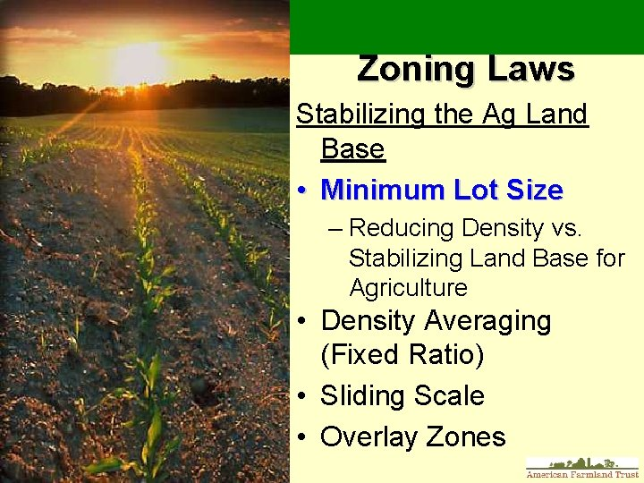 Zoning Laws Stabilizing the Ag Land Base • Minimum Lot Size – Reducing Density