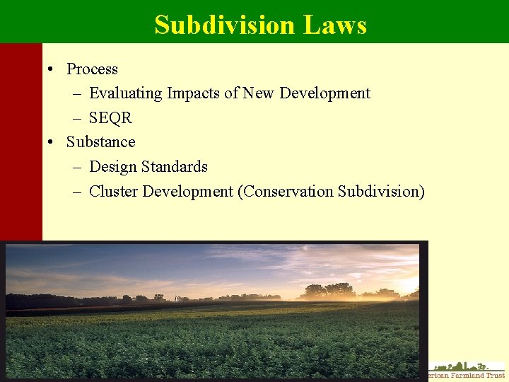 Subdivision Laws • Process – Evaluating Impacts of New Development – SEQR • Substance