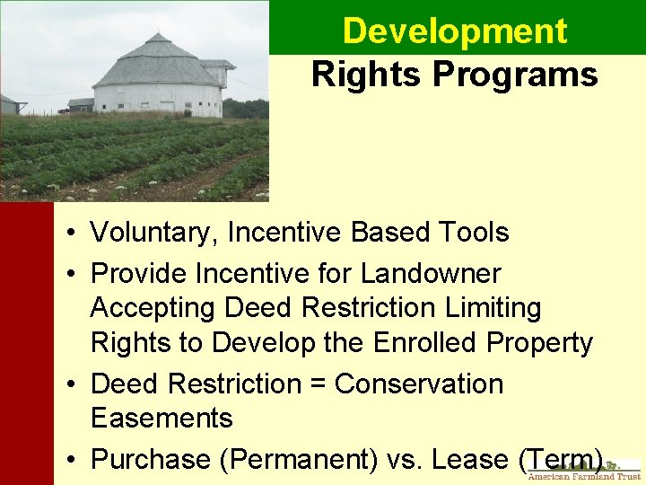 Development Rights Programs • Voluntary, Incentive Based Tools • Provide Incentive for Landowner Accepting