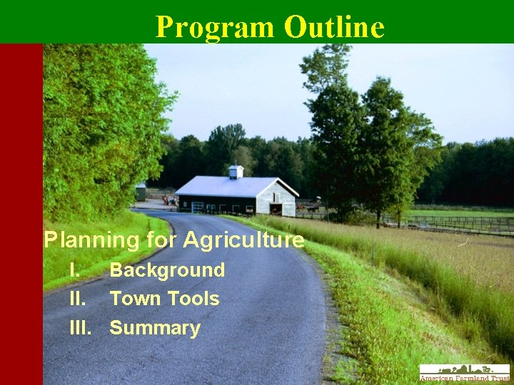 Program Outline Planning for Agriculture I. Background II. Town Tools III. Summary