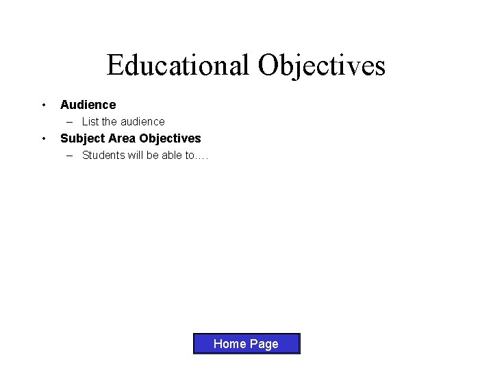 Educational Objectives • Audience – List the audience • Subject Area Objectives – Students