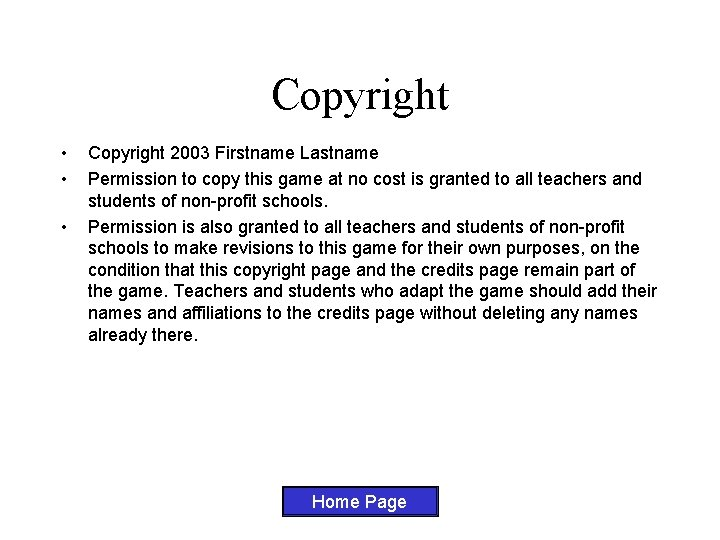 Copyright • • • Copyright 2003 Firstname Lastname Permission to copy this game at