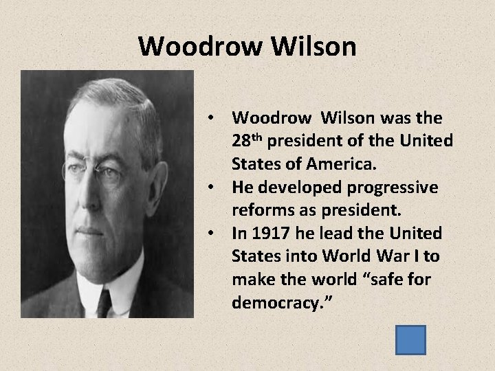 Woodrow Wilson • Woodrow Wilson was the 28 th president of the United States