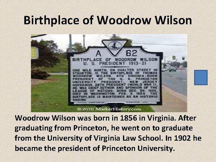 Birthplace of Woodrow Wilson was born in 1856 in Virginia. After graduating from Princeton,