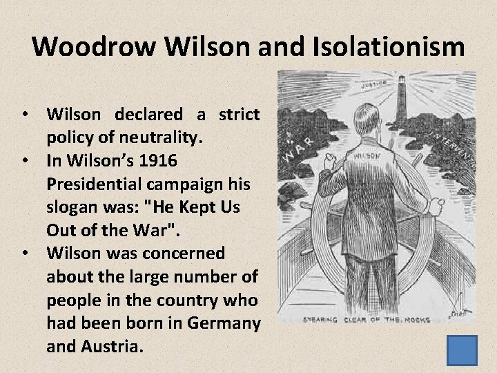 Woodrow Wilson and Isolationism • Wilson declared a strict policy of neutrality. • In