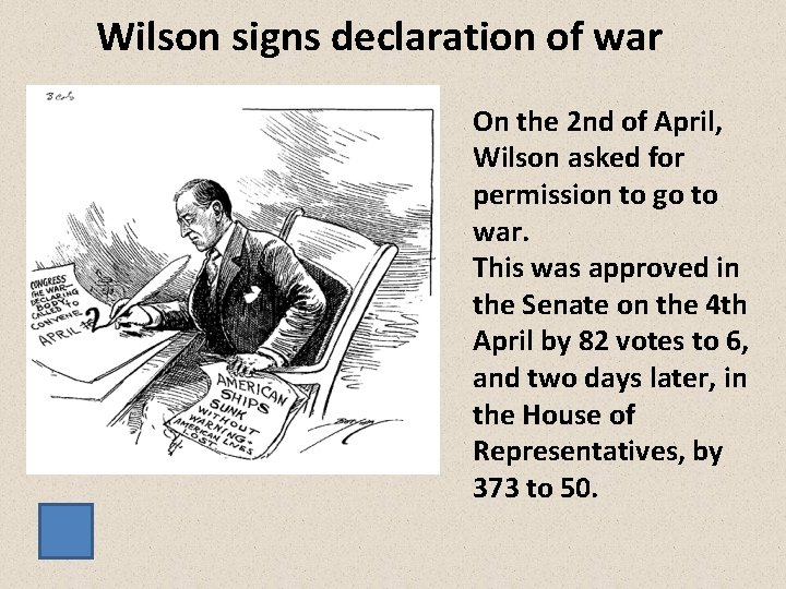 Wilson signs declaration of war On the 2 nd of April, Wilson asked for