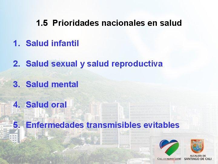 1. 5 Prioridades nacionales en salud 1. Salud infantil 2. Salud sexual y salud