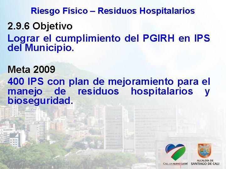 Riesgo Físico – Residuos Hospitalarios 2. 9. 6 Objetivo Lograr el cumplimiento del PGIRH