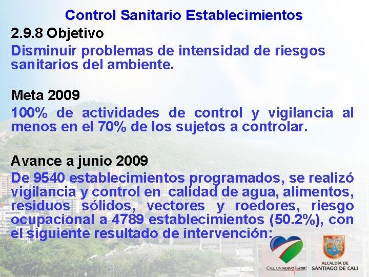 Control Sanitario Establecimientos 2. 9. 8 Objetivo Disminuir problemas de intensidad de riesgos sanitarios
