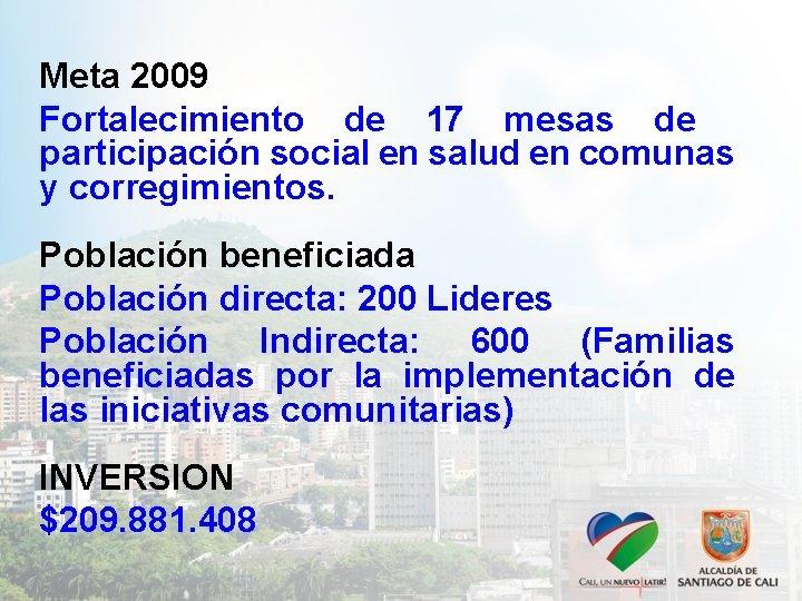 Meta 2009 Fortalecimiento de 17 mesas de participación social en salud en comunas y
