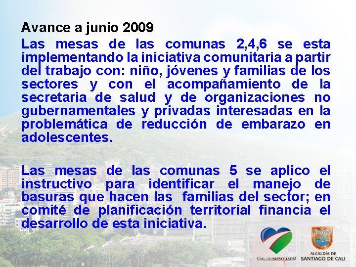 Avance a junio 2009 Las mesas de las comunas 2, 4, 6 se esta