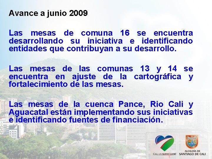 Avance a junio 2009 Las mesas de comuna 16 se encuentra desarrollando su iniciativa