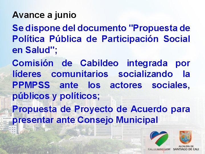 """Avance a junio Se dispone del documento """"Propuesta de Política Pública de Participación Social"""