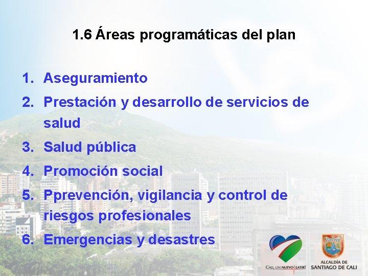 1. 6 Áreas programáticas del plan 1. Aseguramiento 2. Prestación y desarrollo de servicios
