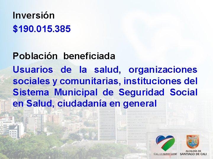 Inversión $190. 015. 385 Población beneficiada Usuarios de la salud, organizaciones sociales y comunitarias,