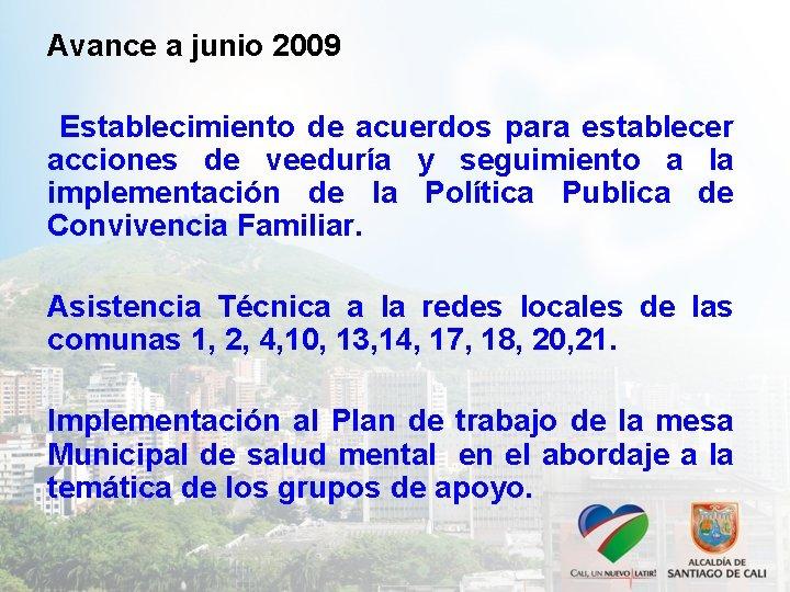 Avance a junio 2009 Establecimiento de acuerdos para establecer acciones de veeduría y seguimiento