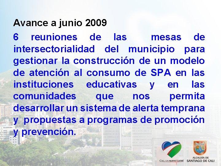 Avance a junio 2009 6 reuniones de las mesas de intersectorialidad del municipio para