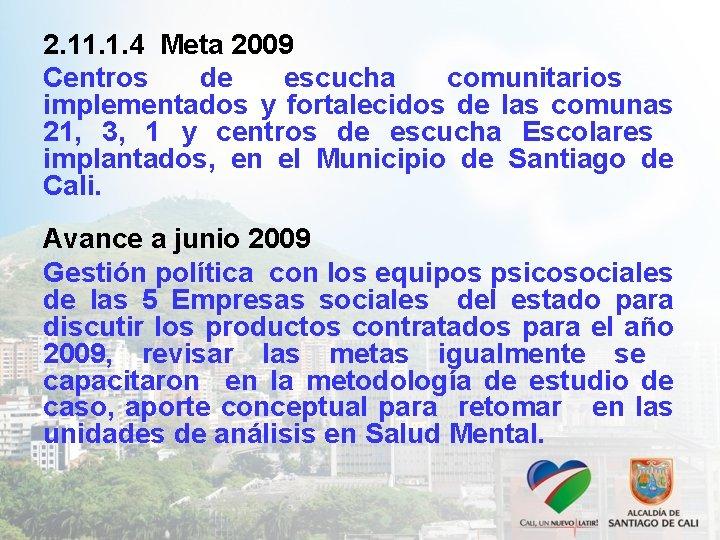 2. 11. 1. 4 Meta 2009 Centros de escucha comunitarios implementados y fortalecidos de