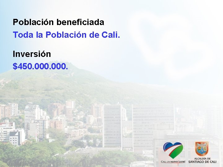 Población beneficiada Toda la Población de Cali. Inversión $450. 000.