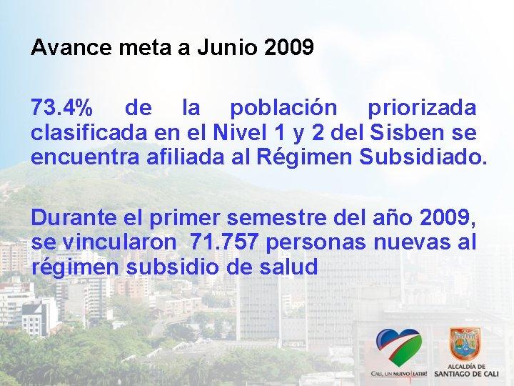 Avance meta a Junio 2009 73. 4% de la población priorizada clasificada en el