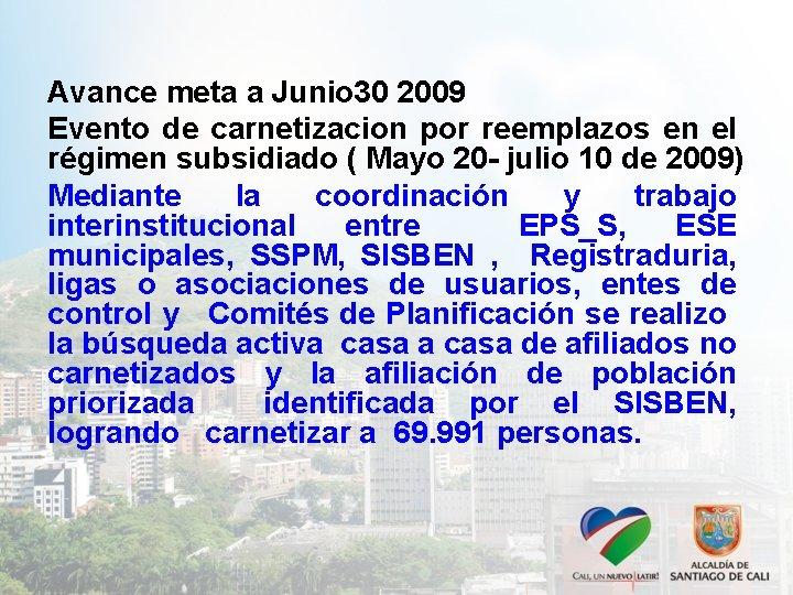 Avance meta a Junio 30 2009 Evento de carnetizacion por reemplazos en el régimen