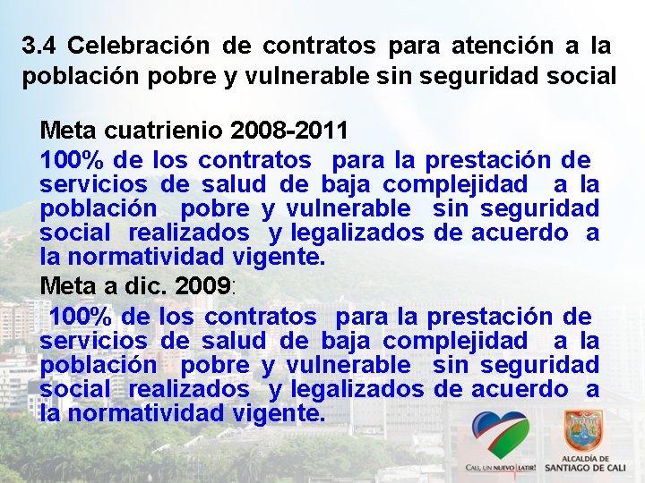 3. 4 Celebración de contratos para atención a la población pobre y vulnerable sin