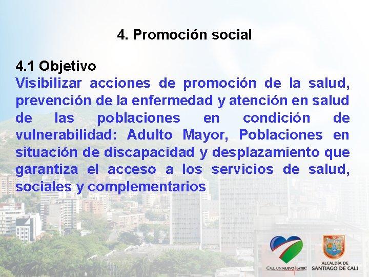 4. Promoción social 4. 1 Objetivo Visibilizar acciones de promoción de la salud, prevención