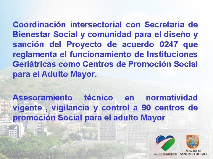 Coordinación intersectorial con Secretaria de Bienestar Social y comunidad para el diseño y sanción