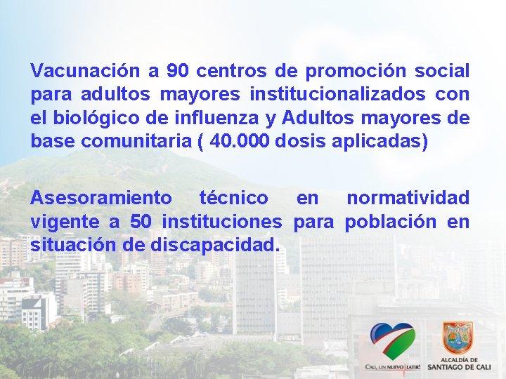 Vacunación a 90 centros de promoción social para adultos mayores institucionalizados con el biológico