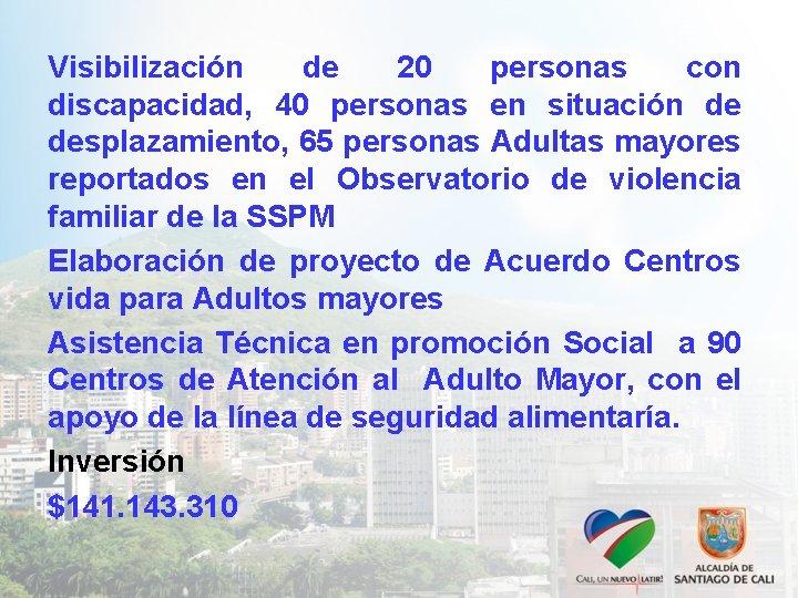 Visibilización de 20 personas con discapacidad, 40 personas en situación de desplazamiento, 65 personas