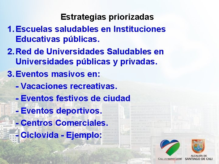 Estrategias priorizadas 1. Escuelas saludables en Instituciones Educativas públicas. 2. Red de Universidades Saludables