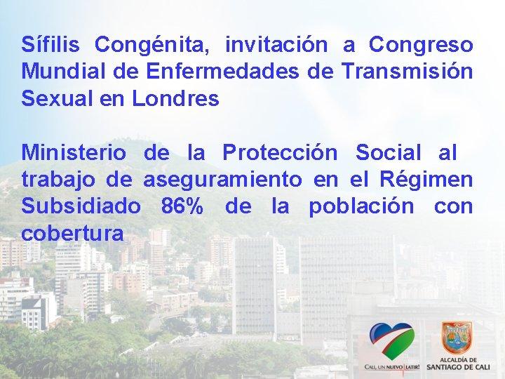 Sífilis Congénita, invitación a Congreso Mundial de Enfermedades de Transmisión Sexual en Londres Ministerio