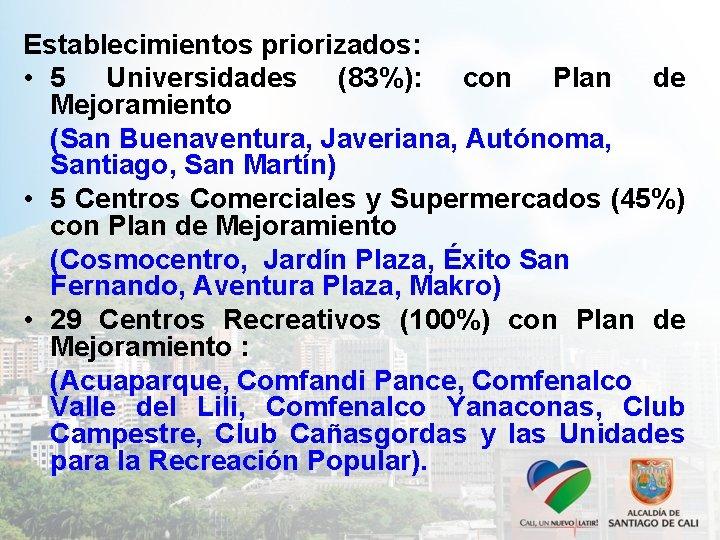 Establecimientos priorizados: • 5 Universidades (83%): con Plan de Mejoramiento (San Buenaventura, Javeriana, Autónoma,