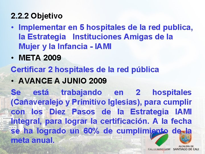 2. 2. 2 Objetivo • Implementar en 5 hospitales de la red publica, la