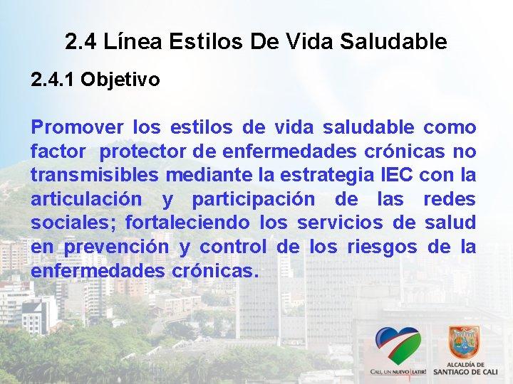 2. 4 Línea Estilos De Vida Saludable 2. 4. 1 Objetivo Promover los estilos