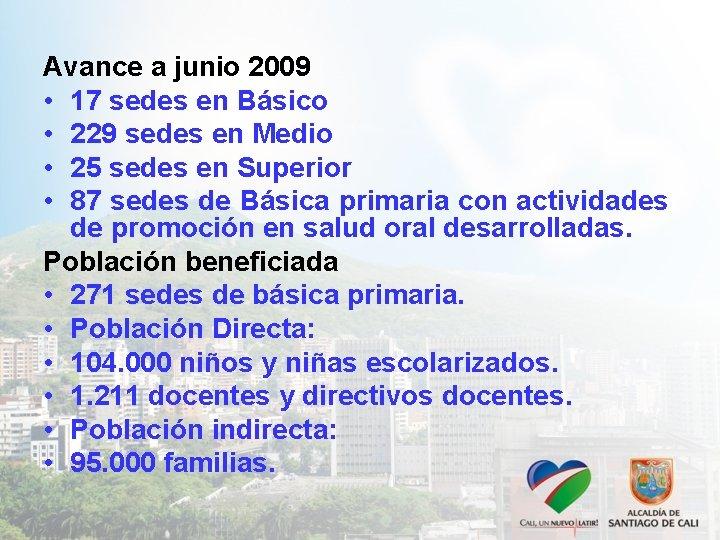 Avance a junio 2009 • 17 sedes en Básico • 229 sedes en Medio